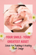 Your Smile- Your Greatest Asset
