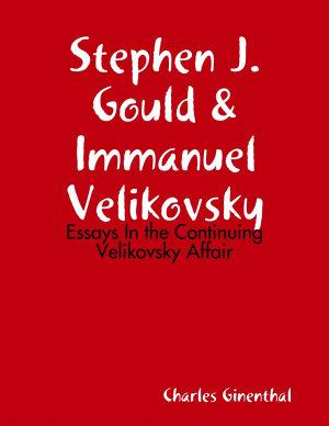 Stephen J  Gould   Immanuel Velikovsky   Essays In the Continuing Velikovsky Affair