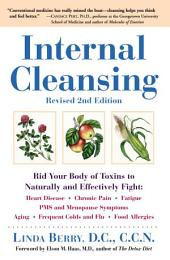 Internal Cleansing, Revised 2nd Edition: Rid Your Body of Toxins to Naturally and Effectively Fight: Heart Disease, Chron ic Pain, Fatigue, PMS and Menopause Symptoms, and More