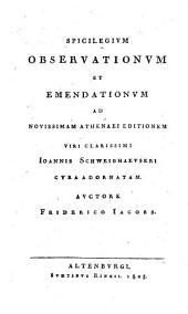 Spicilegium observationum et Emendationum ad novissimam Athenaei Editionem Joannis Schweighaeuseri cura adornatam