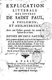 Explication littérale des Épîtres de saint Paul à Philémon et aux Hébreux, avec une Préface générale sur toutes les Épîtres de ce saint