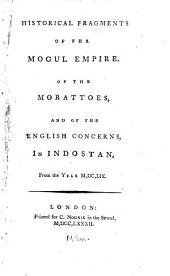 Historical fragments of the Mogul empire: Of the Morattoes, and of the English concerns, in Indostan, from the year M,DC,LIX