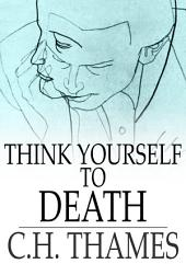 Think Yourself to Death