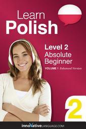 Learn Polish - Level 2: Absolute Beginner: Volume 1: Lessons 1-25