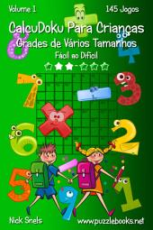 CalcuDoku Para Crianças Grades de Vários Tamanhos - Fácil ao Difícil - Volume 1 - 145 Jogos