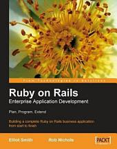 Ruby on Rails Enterprise Application Development: Plan, Program, Extend