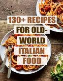 130+ Recipes For Old - World Italian Food