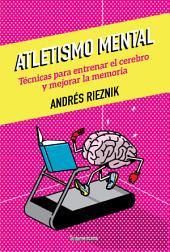 Atletismo mental: Técnicas para entrenar el cerebro y mejorar la memoria