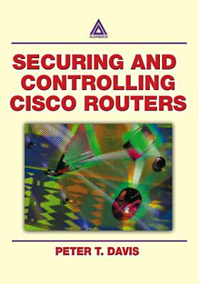 Securing and Controlling Cisco Routers PDF