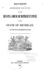 Documents Accompanying the Journal of the House of Representatives of the State of Michigan, at the Annual Session of ...