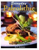 Everyday Paleolithic Slow Cooker Cookbook