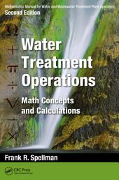 Mathematics Manual for Water and Wastewater Treatment Plant Operators, Second Edition: Water Treatment Operations: Math Concepts and Calculations, Edition 2