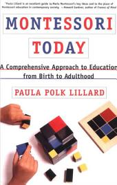Montessori Today: A Comprehensive Approach to Education from Birth to Adulthood