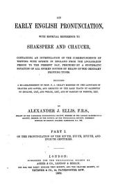 On Early English Pronunciation: With Especial Reference to Shakspere and Chaucer ; Containing an Investigation of the Correspondence of Writing with Speech in England from the Anglosaxon Period to the Present Day, Preceded by a Systematic Notation of All Spoken Sounds by Means of the Ordinary Print. Types. Including a Re-arrangement of F. J. Child's Memoirs on the Language of Chaucer and Gower, and Repr. of the Rare Tracts by Salesbury on English, 1547, and Welch, 1567, and by Barcley on French, 1521