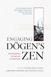 Engaging Dogen's Zen: The Philosophy of Practice as Awakening