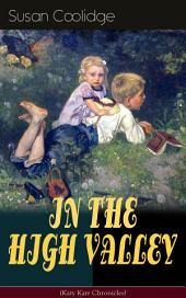 IN THE HIGH VALLEY (Katy Karr Chronicles): Adventures of Katy, Clover and the Rest of the Carr Family (Including the story äóìCurly Locksäó�) - What Katy Did Series