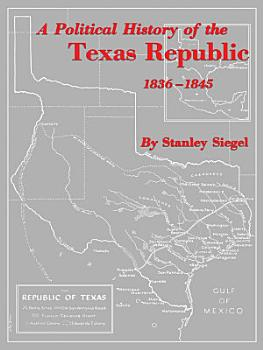A Political History of the Texas Republic  1836 1845 PDF
