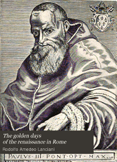 The Golden Days of the Renaissance in Rome: From the Pontificate of Julius II to that of Paul III