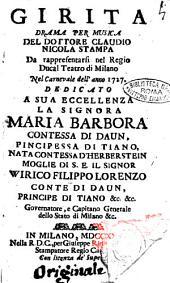 Girita drama per musica del dottore Claudio Nicola Stampa da rappresentarsi nel Regio ducal teatro di Milano nel Carnevale dell'anno 1727. Dedicato ..
