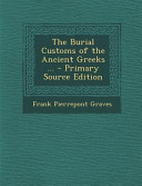 The Burial Customs of the Ancient Greeks ... - Primary Source Edition
