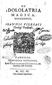 De idololatria magica, dissertatio, Ioannis Filesaci theologi Parisiensis