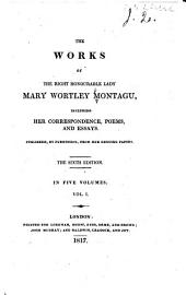 The Works of the Right Honourable Lady Mary Wortley Montagu: Memoirs of Lady Mary Wortley Montagu. Letters written before the year 1717. The enchiridion of Epictetus