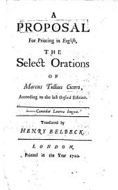 A Proposal for Printing in English, the Select Orations of Marcus Tullius Cicero, according to the last Oxford edition. Translated by Henry Eelbeck. [With a translation of the oration Pro A. Licinio Archia.]