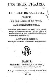 Les deux Figaro, ou Le sujet de comédie, comédie en cinq actes et en prose, par M. Richaud Martelly; représentée, pour la premièe fois, à Paris, sur le Théâtre Français de la rue de Richelieu, en 1794 ..
