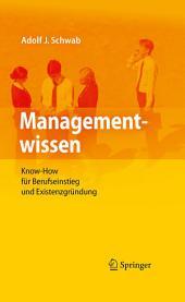 Managementwissen: Know-How für Berufseinstieg und Existenzgründung