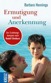 Ermutigung und Anerkennung: Der Erziehungskompass nach Rudolf Dreikurs