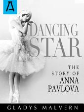 Dancing Star: The Story of Anna Pavlova