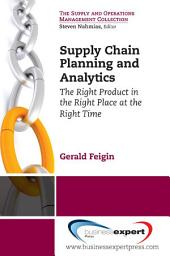 Supply Chain Planning and Analytics: The Right Product in the Right Place at the Right Time The Right Product in the Right Place at the Right Time