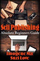 Self Publishing:Absolute Beginners Guide