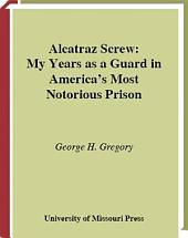 Alcatraz Screw: My Years as a Guard in America's Most Notorious Prison