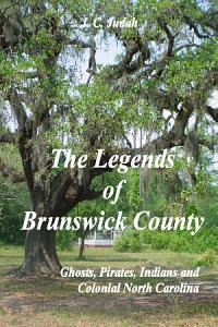 The Legends of Brunswick County   Ghosts  Pirates  Indians and Colonial North Carolina Book