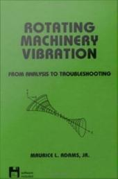 Rotating Machinery Vibration: From Analysis to Troubleshooting