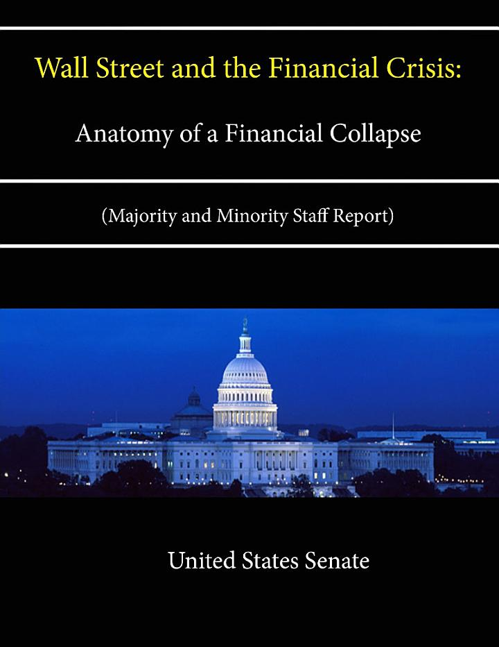 Wall Street and the Financial Crisis: Anatomy of a Financial Collapse (Majority and Minority Staff Report)