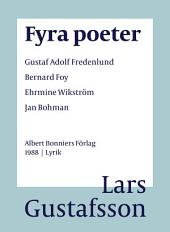 Fyra poeter: Gustaf Adolf Fredenlund, Bernard Foy, Ehrmine Wikström, Jan Bohman