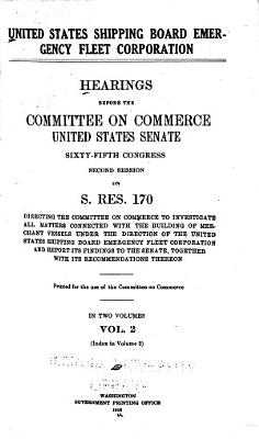 Hearings Before the Committee on Commerce, United States Senate, 65th Congress, 2d Session on S. Res 170