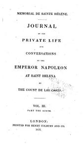 Mémorial de Sainte Hélène: journal of the private life and conversations of the Emperor Napoleon at St. Helena: Volume 6