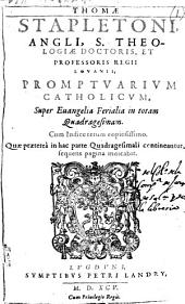 Thomæ Stapletoni ... Promptuarium catholicum, super euangelia ferialia in totam quadragesimam. Cum indice rerum copiosissimo, etc