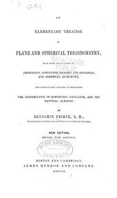 An Elementary Treatise on Plane & Spherical Trigonometry: With Their Applications to Navigation, Surveying, Heights, and Distances, and Spherical Astronomy, and Particularly Adapted to Explaining the Construction of Bowditch's Navigator, and the Nautical Almanac