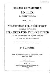 Iconum botanicarum index locupletissimus: 2: Verzeichniss der Abbildungen sichtbar blühender Pflanzen und Farnkräuter aus der botanischen und Gartenliteratur des 18. und 19. Jahrhunderts, Teil 1