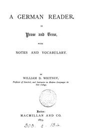 A German reader, in prose and verse, with notes and vocabulary. By W.D. Whitney