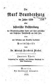 Die Mark Brandenburg im Jahre 1250 oder historische Beschreibung der Brandenburgischen Lande und ihrer politischen und kirchlichen Verhältnisse um diese Zeit