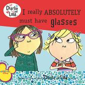 I Really Absolutely Must Have Glasses