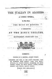 The Italian in Algiers: A Comic Opera in Two Acts. As Represented at the King's Theatre, Haymarket, February 1829