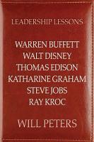 Leadership Lessons  Warren Buffett  Walt Disney  Thomas Edison  Katharine Graham  Steve Jobs  and Ray Kroc PDF