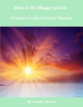 How to Be Happy in Life - A Complete Guide to Positive Thinking