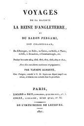 Voyages de sa majesté la reine d'Angleterre, et du baron Pergami, son chambellan, en Allemagne, en Italie, en Grèce, en Sicile, à Tunis, à Jaffa, à Jérusalem, à Constantinople, etc. pendant les années 1814, 1815, 1816, 1817, 1818, 1819, et 1820, avec des anecdotes curieuses et piquantes. Par Tarmini Almerté ..